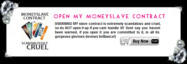 Financial Domination Princess MONEY SLAVE CONTRACT